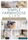 Simple Farmhouse Life : DIY Projects for the All-Natural, Hand-Made Home - Book