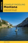 Standup Paddling Montana : A Guide to the Best Rivers, Lakes, and National Parks in the Region - Book