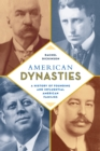 American Dynasties : A History of Founding and Influential American Families - Book