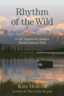 Rhythm of the Wild : A Life Inspired by Alaska's Denali National Park - eBook
