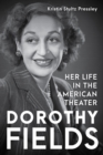 I Can't Give You Anything but Love, Baby : Dorothy Fields and Her Life in the American Musical Theater - Book