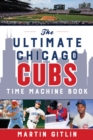 The Ultimate Chicago Cubs Time Machine Book - Book