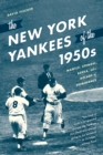 The New York Yankees of the 1950s : Mantle, Stengel, Berra, and a Decade of Dominance - Book
