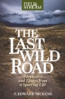 The Last Wild Road : Adventures and Essays from a Sporting Life - eBook
