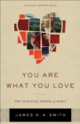You Are What You Love : The Spiritual Power of Habit - eBook