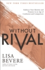 Without Rival : Embrace Your Identity and Purpose in an Age of Confusion and Comparison - eBook