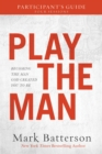 Play the Man Participant's Guide : Becoming the Man God Created You to Be - eBook