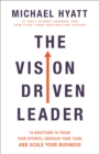 The Vision Driven Leader : 10 Questions to Focus Your Efforts, Energize Your Team, and Scale Your Business - eBook