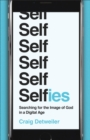 Selfies : Searching for the Image of God in a Digital Age - eBook