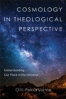 Cosmology in Theological Perspective : Understanding Our Place in the Universe - eBook