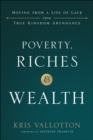 Poverty, Riches and Wealth : Moving from a Life of Lack into True Kingdom Abundance - eBook
