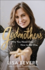 Godmothers : Why You Need One. How to Be One. - eBook