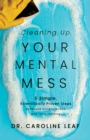 Cleaning Up Your Mental Mess : 5 Simple, Scientifically Proven Steps to Reduce Anxiety, Stress, and Toxic Thinking - eBook
