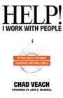 Help! I Work with People : Getting Good at Influence, Leadership, and People Skills - eBook