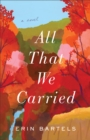 All That We Carried : A Novel - eBook