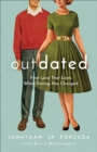 Outdated : Find Love That Lasts When Dating Has Changed - eBook