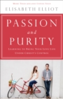 Passion and Purity : Learning to Bring Your Love Life Under Christ's Control - eBook