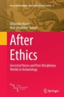 After Ethics : Ancestral Voices and Post-Disciplinary Worlds in Archaeology - Book