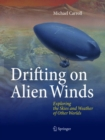 Drifting on Alien Winds : Exploring the Skies and Weather of Other Worlds - Book