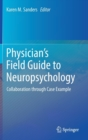 Physician's Field Guide to Neuropsychology : Collaboration through Case Example - Book