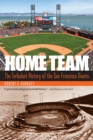 Home Team : The Turbulent History of the San Francisco Giants - eBook