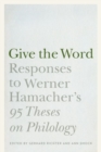 "Give the Word : Responses to Werner Hamacher's ""95 Theses on Philology"" - Book"