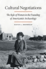 Cultural Negotiations : The Role of Women in the Founding of Americanist Archaeology - eBook