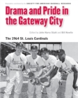 Drama and Pride in the Gateway City : The 1964 St. Louis Cardinals - eBook