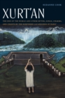 Xurt'an : The End of the World and Other Myths, Songs, Charms, and Chants by the Northern Lacandones of Naha' - Book