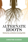 Alternate Roots : Ethnicity, Race, and Identity in Genealogy Media - eBook