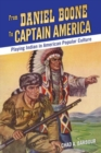 From Daniel Boone to Captain America : Playing Indian in American Popular Culture - Book