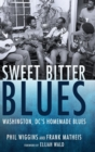 Sweet Bitter Blues : Washington DC's Homemade Blues - Book