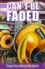 Can't Be Faded : Twenty Years in the New Orleans Brass Band Game - eBook