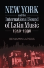 New York and the International Sound of Latin Music, 1940-1990 - Book