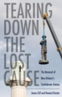 Tearing Down the Lost Cause : The Removal of New Orleans's Confederate Statues - eBook