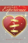 Heart Experience : For out of the Abundance of the Heart, the Mouth Speaks - eBook