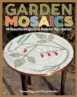 Garden Mosaics : 19 Beautiful Projects to Make for Your Garden - Book
