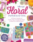 Hello Angel Floral Papercrafting : A Flower Garden of Cards, Tags, Scrapbook Paper & More to Craft and Share - Book