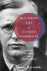 The Doubled Life of Dietrich Bonhoeffer : Women, Sexuality, and Nazi Germany - Book