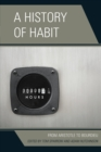 A History of Habit : From Aristotle to Bourdieu - Book