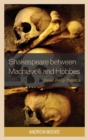 Shakespeare between Machiavelli and Hobbes : Dead Body Politics - Book