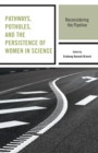 Pathways, Potholes, and the Persistence of Women in Science : Reconsidering the Pipeline - eBook