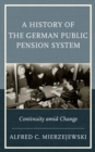 A History of the German Public Pension System : Continuity Amid Change - Book