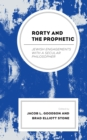 Rorty and the Prophetic : Jewish Engagements with a Secular Philosopher - eBook