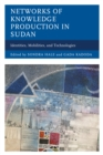 Networks of Knowledge Production in Sudan : Identities, Mobilities, and Technologies - Book