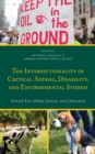 The Intersectionality of Critical Animal, Disability, and Environmental Studies : Toward Eco-ability, Justice, and Liberation - Book