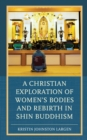 A Christian Exploration of Women's Bodies and Rebirth in Shin Buddhism - eBook
