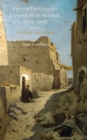 French Orientalist Literature in Algeria, 1845-1882 : Colonial Hauntings - Book