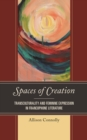 Spaces of Creation : Transculturality and Feminine Expression in Francophone Literature - Book