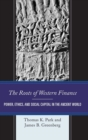 The Roots of Western Finance : Power, Ethics, and Social Capital in the Ancient World - Book